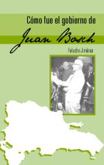 """Capítulos completos del libro """"Como fue el Gobierno de Juan Bosch"""" de FeluchoJiménez"""