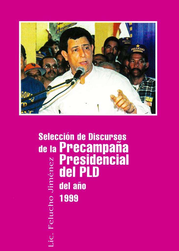 Felucho Jiménez - Selección de discursos de la precampaña presidencial del PLD del año 1999